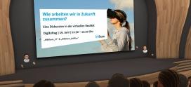 Digitaltag: Wie arbeiten wir in Zukunft zusammen? Eine Diskussion in der virtuellen Realität (Webevent)